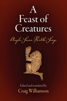 Feast of Creatures: Anglo-Saxon Riddle Songs