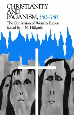 Christianity and Paganism, 350-750 The Conversion of Western Europe