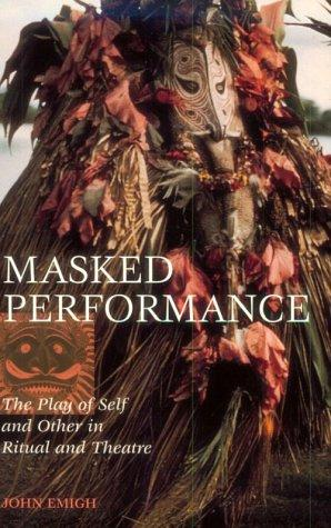 Masked Performance: The Play of Self and Other in Ritual and Theater