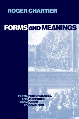 Forms and Meanings Texts, Performances, and Audiences from Codex to Computer