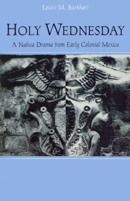 Holy Wednesday A Nahua Drama from Early Colonial Mexico