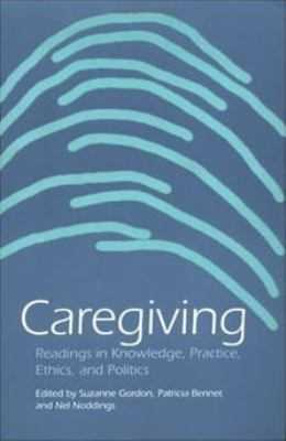 Caregiving Readings in Knowledge, Practice, Ethics, and Politics