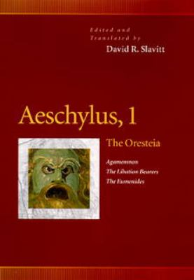 Aeschylus, 1 The Oresteia  Agamemnon, the Libation Bearers, the Eumenides