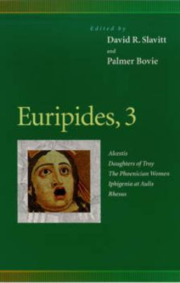 Euripides, 3 Alcestis, Daughters of Troy, the Phoenician Women, Iphigenia at Aulis, Rhesus