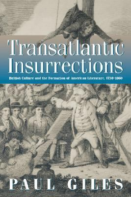 Transatlantic Insurrections British Culture and the Formation of American Literature, 1730-1860