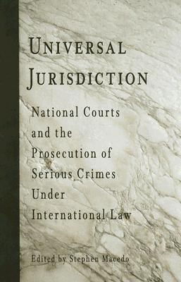 Universal Jurisdiction National Courts And the Prosecution of Serious Crimes Under International Law