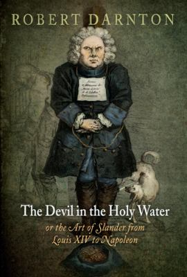 Devil in the Holy Water, or the Art of Slander from Louis XIV to Napoleon