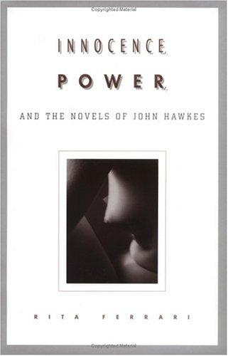 Innocence, Power, and the Novels of John Hawkes (Penn Studies in Contemporary American Fiction)