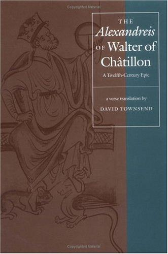 "The ""Alexandreis"" of Walter of Chatilon: A Twelfth-Century Epic (The Middle Ages Series)"