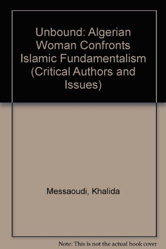 Unbowed: An Algerian Woman Confronts Islamic Fundamentalism (Critical Authors & Issues)