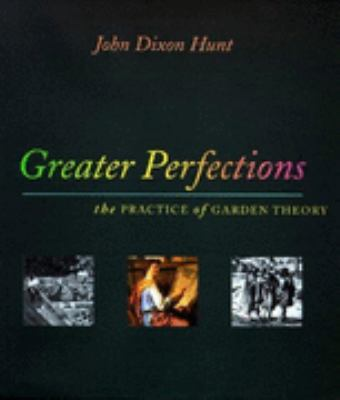 Greater Perfections The Practice of Garden Theory