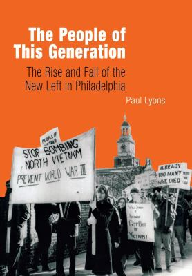 People of This Generation The Rise and Fall of the New Left in Philadelphia