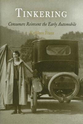 Tinkering Consumers Reinvent The Early Automobile