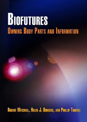 Biofutures: Owning Body Parts and Information DVD-ROM