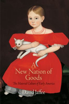 New Nation of Goods : The Material Culture of Early America