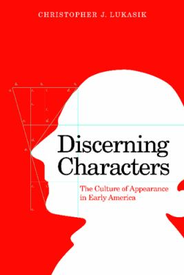 Discerning Characters : The Culture of Appearance in Early America