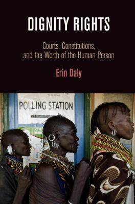 Dignity Rights : Courts, Constitutions, and the Worth of the Human Person