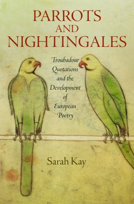 Parrots and Nightingales : Troubadour Quotations and the Development of European Poetry