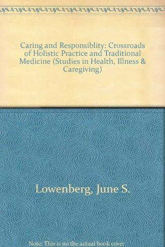 Caring and Responsibility: The Crossroads Between Holistic Practice and Traditional Medicine (Studies in Health, Illness & Caregiving)