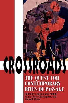 Crossroads The Quest for Contemporary Rites of Passage