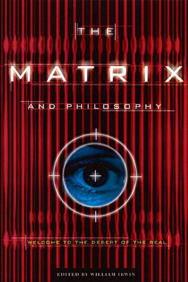 Matrix and Philosophy Welcome to the Desert of the Real