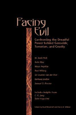 Facing Evil Confronting the Dreadful Power Behind Genocide, Terrorism, and Cruelty