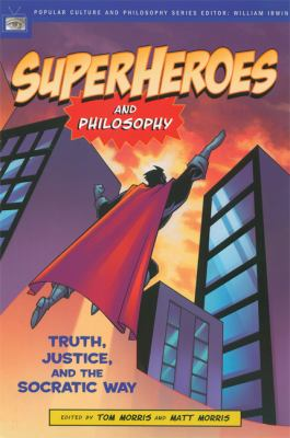 Superheroes And Philosophy Truth, Justice, And The Socratic Way