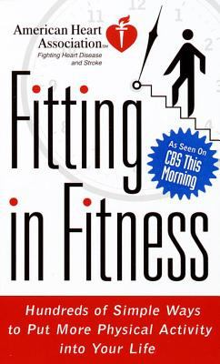 Fitting in Fitness Hundreds of Simple Ways to Put More Physical Activity into Your Life