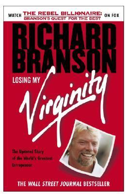 Losing My Virginity How I'Ve Survived, Had Fun, and Made a Fortune Doing Business My Way