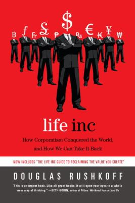 Life Inc : How Corporatism Conquered the World, and How We Can Take It Back