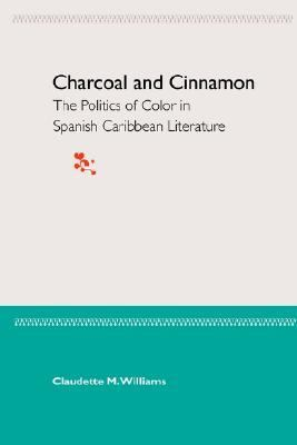 Charcoal & Cinnamon The Politics of Color in Spanish Caribbean Literature