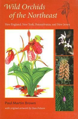 Wild Orchids of the Northeast New England, New York, Pennsylvania, and New Jersey