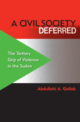 Civil Society Deferred : The Tertiary Grip of Violence in the Sudan