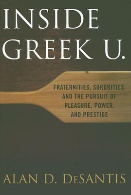 Inside Greek U. Fraternities, Sororities, and the Pursuit of Pleasure, Power, and Prestige