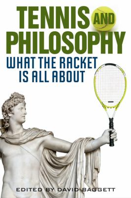 Tennis and Philosophy: What the Racket is All About (The Philosophy of Popular Culture)