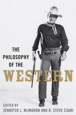 The Philosophy of the Western (The Philosophy of Popular Culture)