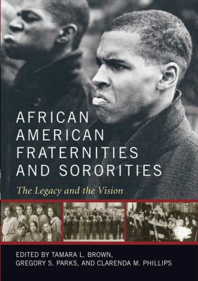 African American Fraternities and Sororities : The Legacy and the Vision