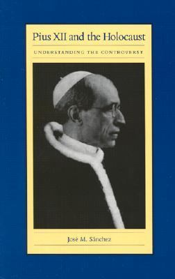 Pius XII and the Holocaust Understanding the Controversy