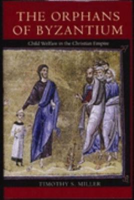 Orphans of Byzantium Child Welfare in the Christian Empire