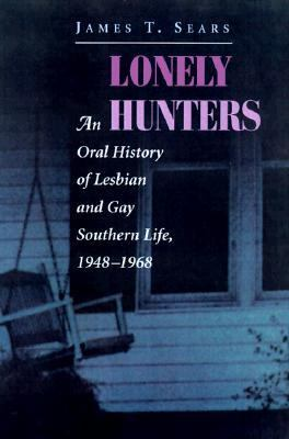 Lonely Hunters: An Oral History of Lesbian and Gay Southern Life, 1948-1968