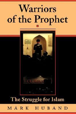 Warriors of the Prophet The Struggle for Islam