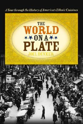 World on a Plate A Tour Through the History of America's Ethnic Cuisines