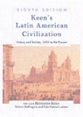 Keen's Latin American Civilization History & Society, 1492 to the Present