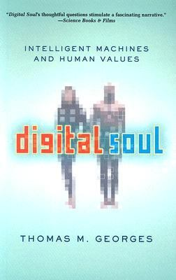 Digital Soul Intelligent Machines and Human Values