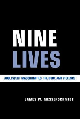 Nine Lives Adolescent Masculinities, the Body, and Violence