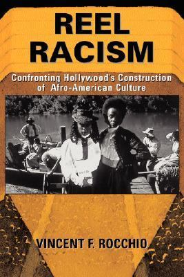 Reel Racism Confronting Hollywood's Construction of Afro-American Culture