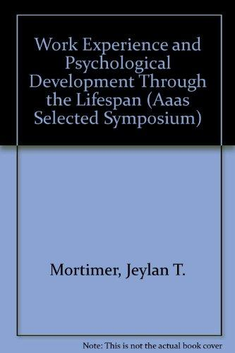 Work Experience and Psychological Development Through the Lifespan (Aaas Selected Symposium)