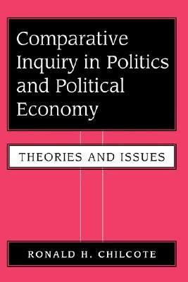 Comparative Inquiry in Politics and Political Economy Theories and Issues - Chilcote, Ronald H. pdf epub