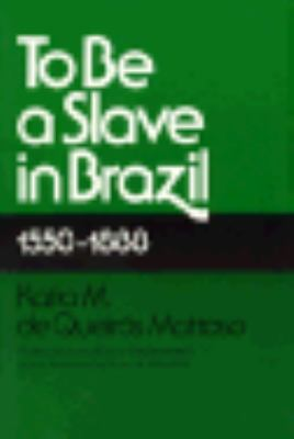 To Be a Slave in Brazil, 1550-1888