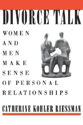 Divorce Talk Women and Men Make Sense of Personal Relationships